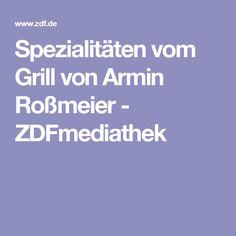 Spezialitäten vom Grill von Armin Roßmeier - ZDFmediathek