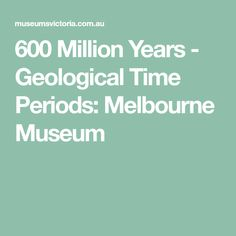 600 Million Years - Geological Time Periods: Melbourne Museum Prehistoric Timeline, Melbourne Museum, Geology