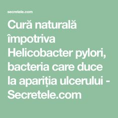 Cură naturală împotriva Helicobacter pylori, bacteria care duce la apariția ulcerului - Secretele.com Good To Know, Math Equations, Healthy, Health