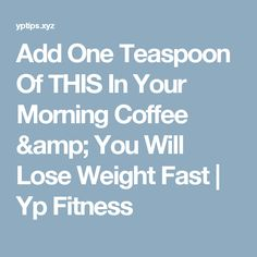 Add One Teaspoon Of THIS In Your Morning Coffee & You Will Lose Weight Fast  |  Yp Fitness