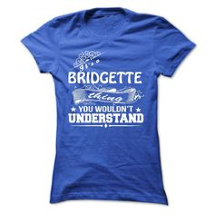 its a BRIDGETTE Thing You Wouldnt Understand ! - T Shirt, Hoodie, Hoodies, Year,Name, Birthday