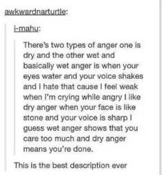Wet and dry anger. Best description ever.