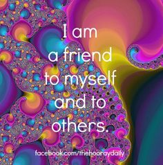 I am a friend to myself and to others. #thehooraydaily #affirmations