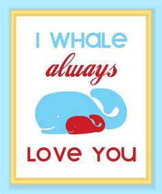 I Whale Always Love You Print  Buy two Get One by printssocharming, $10.00
