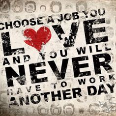 i love my job. i love my job. i love my job. Great Quotes, Quotes To Live By, Inspirational Quotes, Work Quotes, Career Quotes, Awesome Quotes, Motivational Quotes, Funny Quotes, Inspiring Sayings