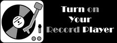Turn On Your Record Player