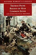 Rights of Man, Common Sense, and Other Political Writings (Oxford World's Classics) by Thomas Paine: Thomas Paine was the first international revolutionary. His Common Sense (1776) was the most widely read pamphlet of the American Revolution--and his Rights of Man (1791-2), the most famous defense of the French Revolution, sent out a clarion call for revolution throughout the world. Paine...