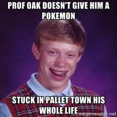 Bad Luck Brian M - Prof oak doesn't give him a pokemon stuck in pallet town his…