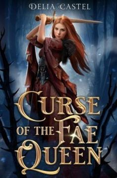 Curse of the Fae Queen by Delia Castel Release Date: February 2019 Adult, Fantasy Cool Books, Ya Books, Book Club Books, Book Lists, Book Series, Book Art, Fantasy Books To Read, Fantasy Book Covers, Best Books To Read