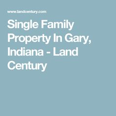 Single Family Property In Gary, Indiana - Land Century Gary Indiana, Cheap Houses, Selling Real Estate, Land For Sale, Single Family