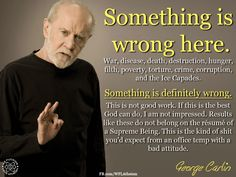 """Something is wrong here."" George Carlin on God."