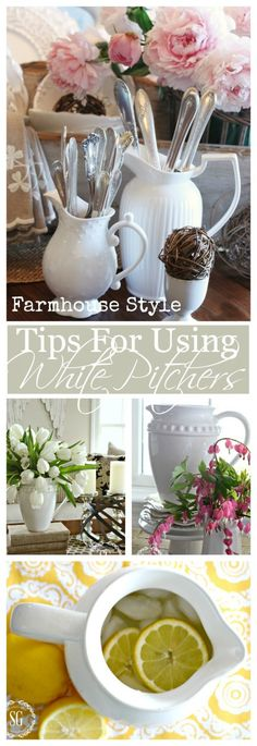 USING WHITE PITCHERS... FARMHOUSE STYE- Great tips and uses for white pitchers