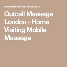 Outcall Massage London - Home Visiting Mobile Massage