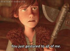 We know, Hiccup, we know. We understand your annoyance. lol XD
