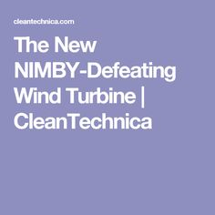 The New NIMBY-Defeating Wind Turbine | CleanTechnica