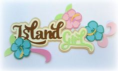 """Up for your consideration is this adorable title """"ISLAND GIRL"""". The background paper is NOT included. Measures approx, 5"""" wide x 5"""" tall. Some patterns are from Treasure Box designs, Little Scraps Of Heaven Designs, Myscrapchick and Lisa's Precious Piecings. 