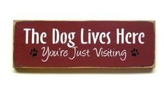 Wood Sign For Dog Lover The Dog Lives Here...You're Just