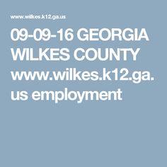 09-09-16 GEORGIA WILKES COUNTY www.wilkes.k12.ga.us employment