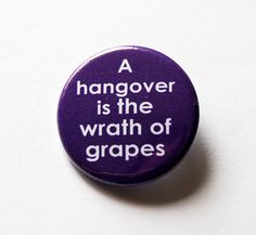 Funny Pin, Hangover pin, Lapel Pin, Pinback buttons, Humor, A Hangover is the wrath of grapes, wine lover, purple, Hangover from wine (5500) by KellysMagnets on Etsy