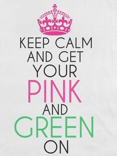 Keep calm.get your green and pink on Aka Sorority, Alpha Kappa Alpha Sorority, Sorority Sugar, Sorority Life, Sorority Outfits, Sigma Kappa, Pretty Girl Rock, Pretty In Pink, Pretty Girls
