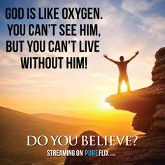 God is like oxygen. You can't see him, but you can't live without him! #motivation