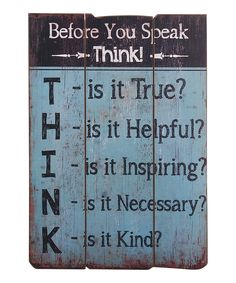 Before You Speak Wooden Wall Sign - great words to live by and perfect to display as a gentle reminder.
