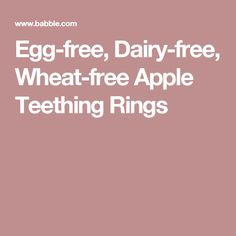 Egg-free, Dairy-free, Wheat-free Apple Teething Rings