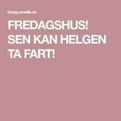 FREDAGSHUS! SEN KAN HELGEN TA FART!