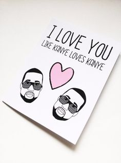 Limited run The original I love you like Kanye by AllyElleCards