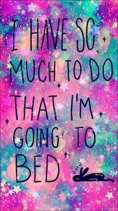 I Have So Much To Do That I'm Going To Do Galaxy iPhone Android Wallpaper I Created For The App Top Chart #lockscreen #homescreen #quotes #kawaii #iphonewallpaper #stars #cute #girly #androidwallpaper