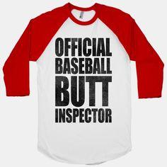 NOW, this is a baseball shirt I could wear! ;)Butt Inspector (baseball tee) | HUMAN