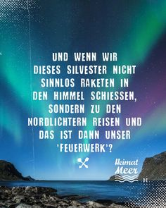 Am Meer, Happy New Year, Northern Lights, Environment, Feelings, Quotes, Travel, Places, Nordic Lights