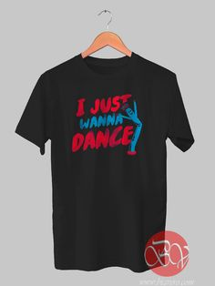 I Just Wanna Dance Tshirt //Price: $14.50    #clothing #shirt #tshirt #tees #tee #graphictee #dtg #bigvero #OnSell #Trends #outfit #OutfitOutTheDay #OutfitDay