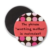 """The phrase """"working mother"""" is redundant"""