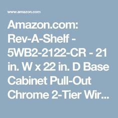 Amazon.com: Rev-A-Shelf - 5WB2-2122-CR - 21 in. W x 22 in. D Base Cabinet Pull-Out Chrome 2-Tier Wire Basket: Home & Kitchen