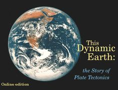 This Dynamic Earth: the story of Plate Tectonics - describes Earth's physiographic features, plate movements, and locations of volcanoes, earthquakes & impact craters.