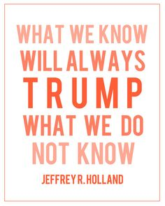 Jeffrey R. Holland... I for one find this quote extremely comforting.