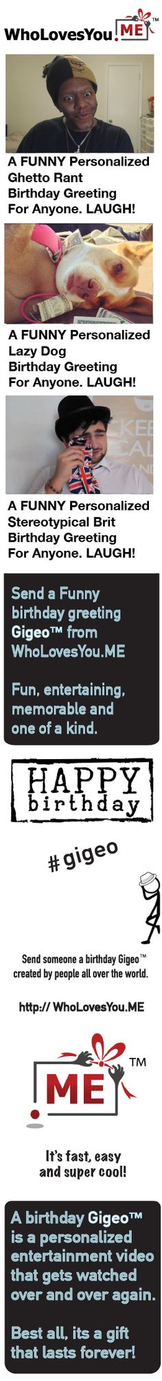 Send someone a funny personalized birthday Gigeo created by people all around the world. A great gift that will be watched over and over again! Uncommon, memorable and timeless. #birthdaygreetings | http://WhoLovesYou.ME