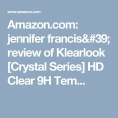 Amazon.com:      jennifer francis' review of Klearlook [Crystal Series] HD Clear 9H Tem...