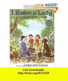 I Know a Lady (9780688115197) Charlotte Zolotow, James Stevenson , ISBN-10: 0688115195  , ISBN-13: 978-0688115197 ,  , tutorials , pdf , ebook , torrent , downloads , rapidshare , filesonic , hotfile , megaupload , fileserve