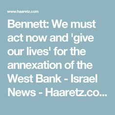 Bennett: We must act now and 'give our lives' for the annexation of the West Bank - Israel News - Haaretz.com