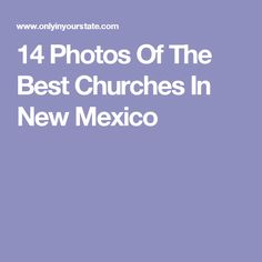 14 Photos Of The Best Churches In New Mexico
