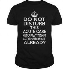 ACUTE CARE NURSE PRACTITIONER - DISTURB T4 - #personalized t shirts. ACUTE CARE NURSE PRACTITIONER - DISTURB T4, online t shirts shopping sites,guys hoodies. BUY IT => https://www.sunfrog.com/LifeStyle/ACUTE-CARE-NURSE-PRACTITIONER--DISTURB-T4-124015824-Black-Guys.html?id=67911