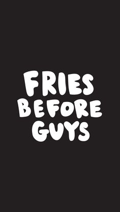 Fries Before Guys ★ Find more Inspirational Quotes for your #iPhone + #Android @prettywallpaper