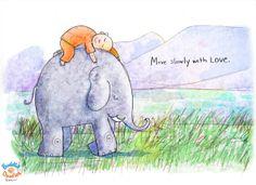 Move slowly, truthfully, kindly.
