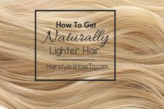 How To Get Naturally Lighter Hair
