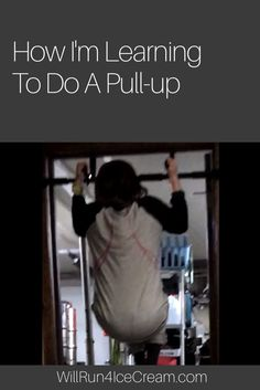 How I'm Learning To Do A Pull-up #WillRun4IceCream