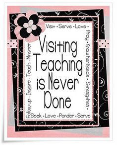 VISITING TEACHING IS          NEVER DONE!!!!!!!                                          Lots of Visiting Teaching ideas to go for every month
