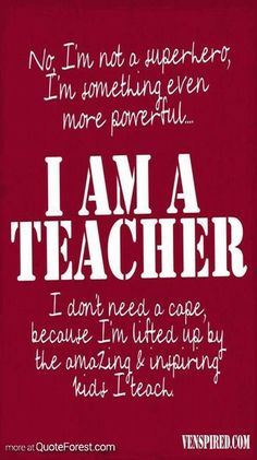 I AM A TEACHER at http://www.quoteforest.com/index.php/posts/133648-I-AM-A-TEACHER