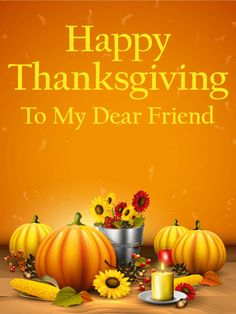 Send Free To my Dear Friend - Happy Thanksgiving Card to Loved Ones on Birthday & Greeting Cards by Davia. It's free, and you also can use your own customized birthday calendar and birthday reminders. Happy Thanksgiving Friends, Thanksgiving Day 2019, Thanksgiving Messages, Thanksgiving Pictures, Thanksgiving Prayer, Thanksgiving Greetings, Thanksgiving Traditions, Happy Holidays, Birthday Greeting Cards